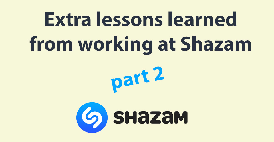 An extra 13 things I learnt at Shazam